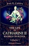 echange, troc Jean Henri Castéra - The Life of Catharine II, Empress of Russia: With Eleven Elegant Portraits, a View of the Fortress of Schlusselburg, and a Corr