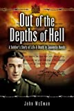 Out of the Depths of Hell: A Soldier's Story of Life And Death in Japanese Hands