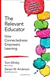 The Relevant Educator: How Connectedness Empowers Learning (Corwin Connected Educators Series)
