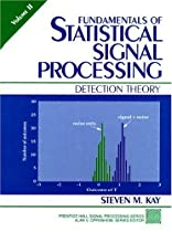 Fundamentals of Statistical Signal Processing, Volume II: Detection Theory