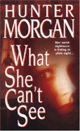 What She Can't See (Zebra Romantic Suspense), HUNTER MORGAN