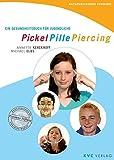 Pickel Pille Piercing: Ein Gesundheitsbuch für Jugendliche