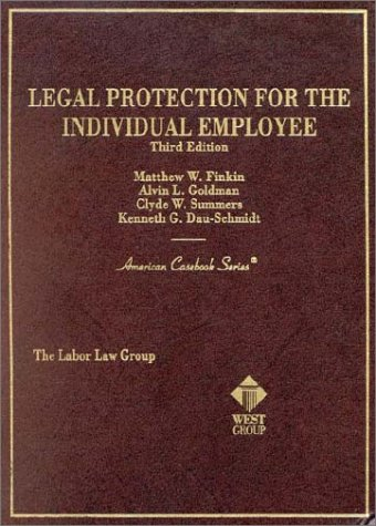 Finkin, Goldman, Summers and Dau Schmidt's Legal Protection for the Individual Employee, 3D (American Casebook Series)