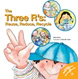 The Three Rs: Reuse, Reduce, Recycle (What Do You Know About? Books)