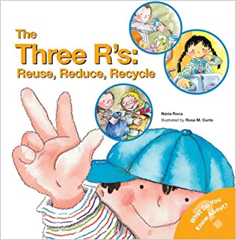 The Three R's: Reuse, Reduce, Recycle (What Do You Know About? Books)