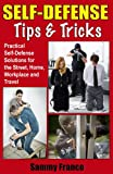 Self Defense Tips and Tricks: Practical Self Defense Solutions for the Street, Home, Workplace and Travel (English Edition)