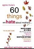 60 THINGS WE HATE ABOUT MOTHERS