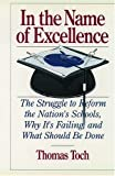 img - for In the Name of Excellence: The Struggle to Reform the Nation's Schools, Why It's Failing, and What Should Be Done book / textbook / text book