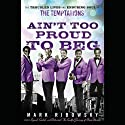 Ain't Too Proud to Beg: The Troubled Lives and Enduring Soul of the Temptations (       UNABRIDGED) by Mark Ribowsky Narrated by Bill Andrew Quinn