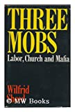 Three mobs: Labor, church, and Mafia (0836205863) by Sheed, Wilfrid