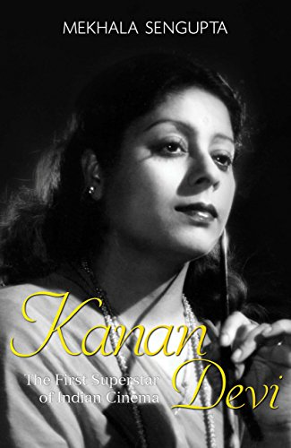 Kanan Devi : The First Superstar of Indian Cinema