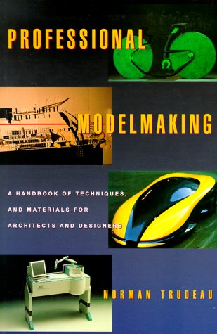 Professional Model Making: A Handbook of Materials, Methods and Techniques for Architects and Designers