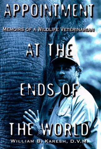 Image for Appointment at the Ends of the World : Memiors of a Wildlife Veterinarian