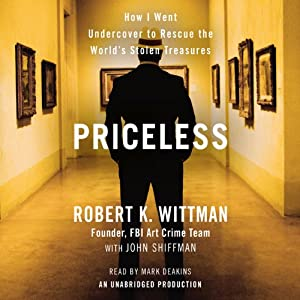 Priceless: How I Went Undercover to Rescue the World's Stolen Treasures | [Robert K. Wittman, John Shiffman]