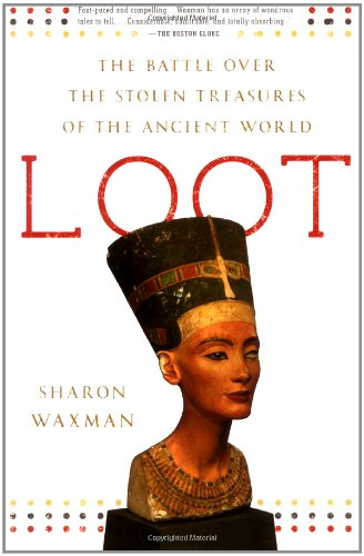 Loot: The Battle over the Stolen Treasures of the Ancient...