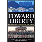 Toward Liberty: The Idea That Is Changing the World ~ David Boaz