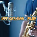 Play ~ Jeff Kashiwa