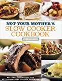Not Your Mother's Slow Cooker Cookbook: Deluxe Edition: More Than 350 Recipes (1594867712) by Beth Hensperger
