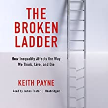 The Broken Ladder: How Inequality Affects the Way We Think, Live, and Die Audiobook by Keith Payne Narrated by James Foster