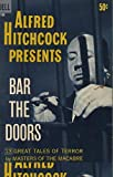 Alfred Hitchcock Presents : Bar the Doors : 13 Great Tales of Terror By Masters of Macabre