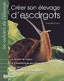 echange, troc Yves Mathieu - Créer un élevage d'escargots