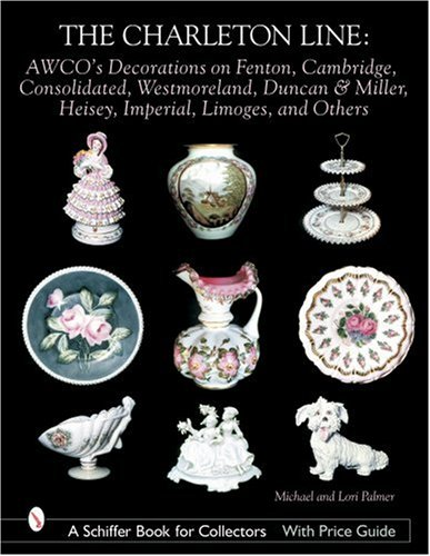 The Charleton Line: Decoration on Glass And Porcelain from Fenton, Cambridge, Consolidated, Westmoreland, Duncan & Miller, Heisey, Imperial, Limoges, . Book for Collectors with Price Guide)