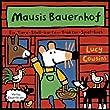 Mausis Bauernhof: Ein Tiere-Stall-Garten-Traktor-Spiel-Buch