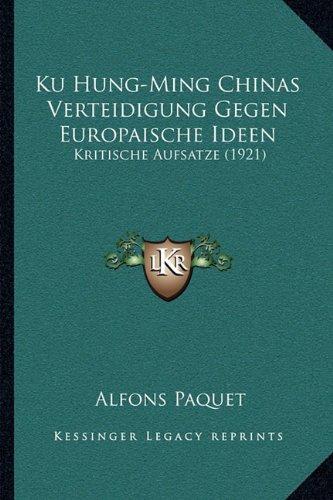 Ku Hung-Ming Chinas Verteidigung Gegen Europaische Ideen: Kritische Aufsatze (1921)