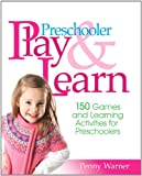 Preschool Play and Learn: 150 Fun Games and Learning Activities for Preschoolers from Three to Six Years (0671318217) by Warner, Penny