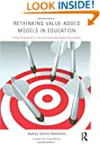 Rethinking Value-Added Models in Education: Critical Perspectives on Tests and Assessment-Based Accountability