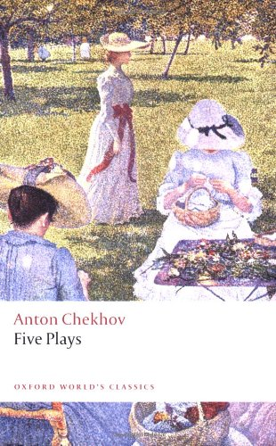 Five Plays: Ivanov, The Seagull, Uncle Vanya, Three Sisters, and The Cherry Orchard (Oxford World's Classics)