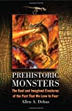 img - for Prehistoric Monsters: The Real and Imagined Creatures of the Past That We Love to Fear book / textbook / text book
