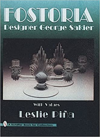 Fostoria: Designer George Sakier : With Values (A Schiffer Book for Collectors) written by Leslie A. Pina