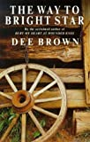 The Way To Bright Star (0099297302) by DEE BROWN