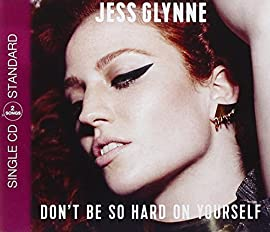Don't Be So Hard On Yourself Jess Glynne