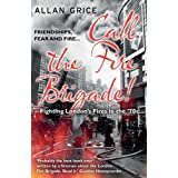 Call the Fire Brigade!: Fighting London's Fires in the '70sby Allan Grice