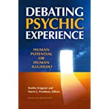 Debating Psychic Experience: Human Potential or Human Illusion?by Ruth Richards