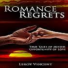 Romance Regrets: True Tales of Missed Opportunity of Love Hörbuch von Leroy Vincent Gesprochen von: Sangita Chauhan