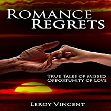 Romance Regrets: True Tales of Missed Opportunity of Love Audiobook by Leroy Vincent Narrated by Sangita Chauhan
