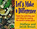 Let's Make a Difference: Super fun activities and cool ideas for  making the world a better place
