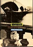 Downriver (or, The Vessels of Wrath): A Narrative in Twelve Tales (0679420622) by Sinclair, Iain
