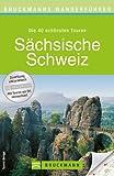 Wanderf�hrer S�chsische Schweiz: Die 40 sch�nsten Touren zum Wandern rund um Pirna, Sebnitz, Winterberg, Rauenstein, B�renstein und das Elbsandsteingebirge, mit Wanderkarte und GPS-Daten zum Download