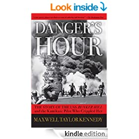 Danger's Hour: The Story of the USS Bunker Hill and the Kamikaze Pilot Who Crippled Her