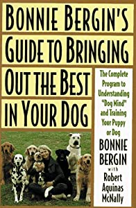 Bonnie Bergins Guide To Bringing Out The Best In Your Dog The Bonnie Bergin Method by Little Brown & Co (T)