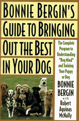 Bonnie Bergin's Guide to Bringing Out the Best in Your Dog: The Bonnie Bergin Method, Bergin, Bonnie; McNally, Robert A.