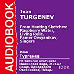 From Hunting Sketches: Raspberry Water, Living Relic, Famer Ovsyanikov, Singers [Russian Edition] | Ivan Turgenev