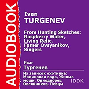 From Hunting Sketches: Raspberry Water, Living Relic, Famer Ovsyanikov, Singers [Russian Edition] | [Ivan Turgenev]