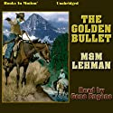 The Golden Bullet Audiobook by M. M. Lehman Narrated by Gene Engene