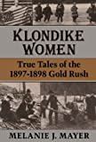 Klondike Women: True Tales Of 1897-1898 Gold Rush