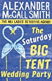 Image of The Saturday Big Tent Wedding Party. Alexander McCall Smith (No. 1 Ladies' Detective Agency)
